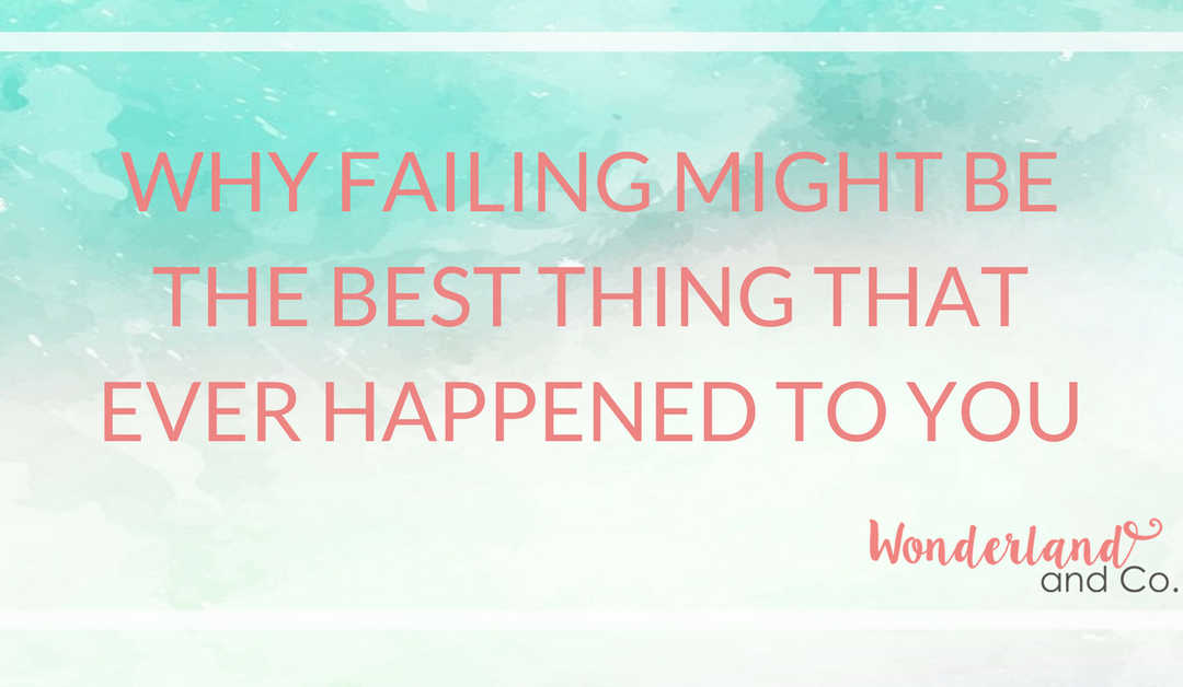 Why Failing Might Be The Best Thing That Ever Happened to You
