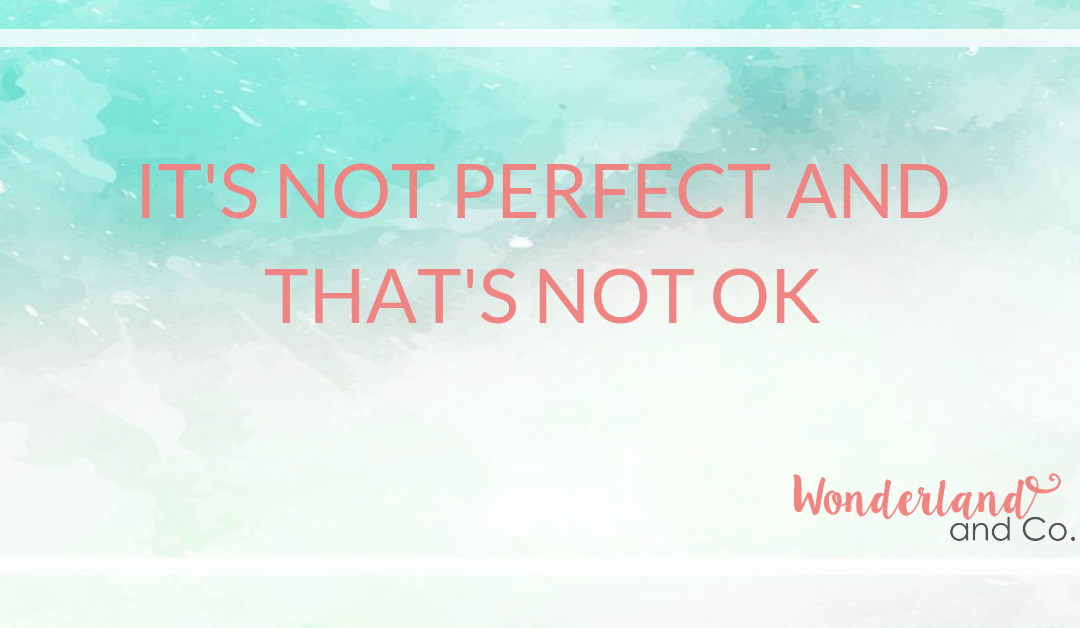 It's not perfect and that's not OK