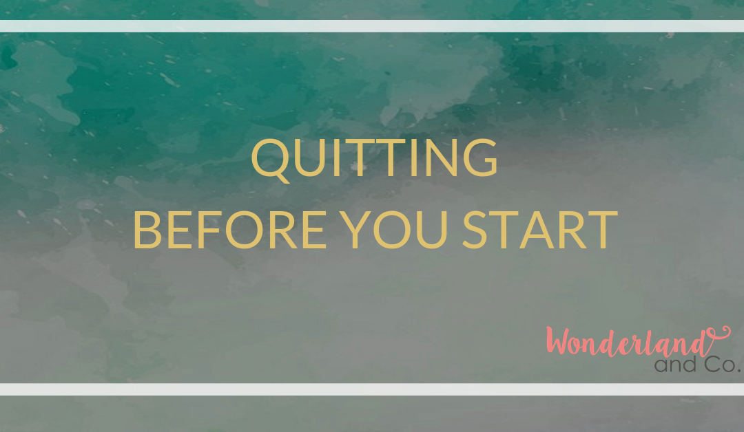 Quitting before you start