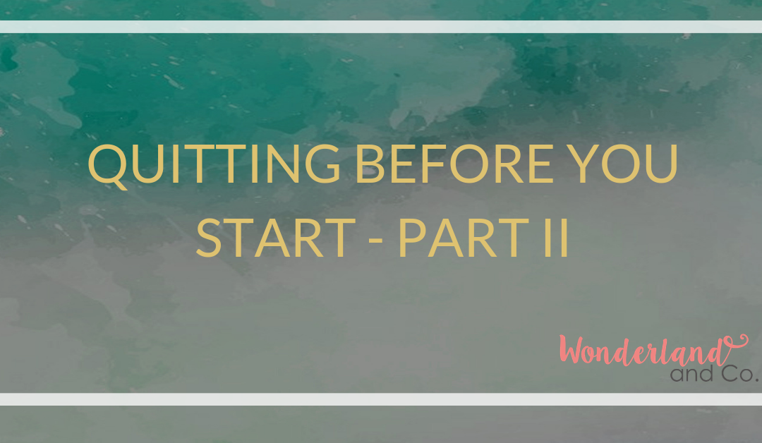Quitting before you start – Part II