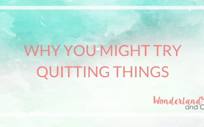 Why you might try quitting things.