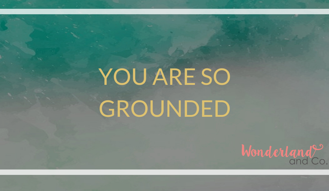 You are so grounded