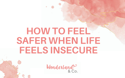 How to Feel Safer When Life Feels Insecure