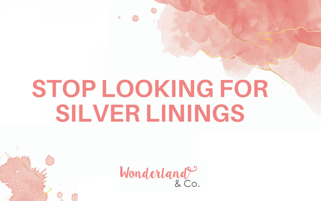 Stop Looking for Silver Linings