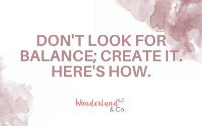 Don't Look For Balance; Create It. Here's How.