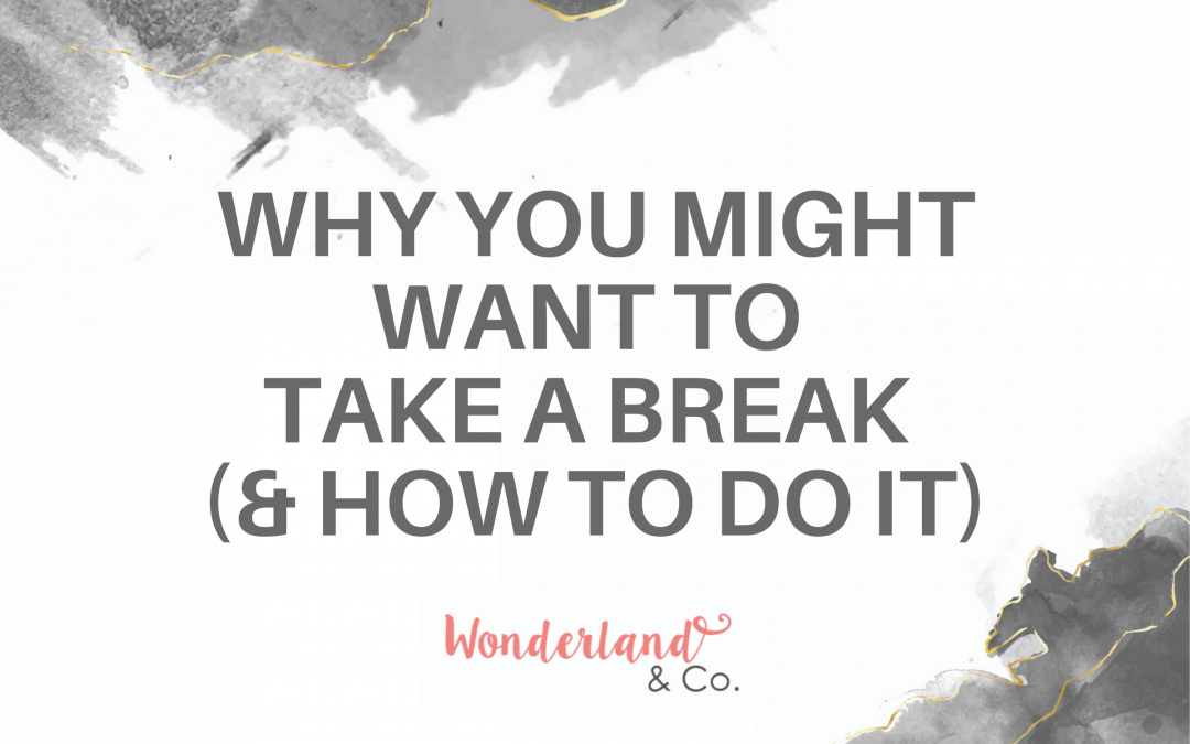 Why You Might Want to Take a Break (& How to Do It)