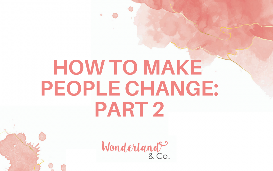 How to Make People Change: Part Two
