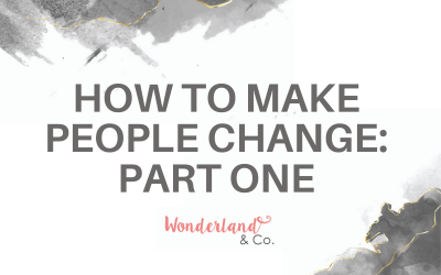 How to Make People Change: Part One