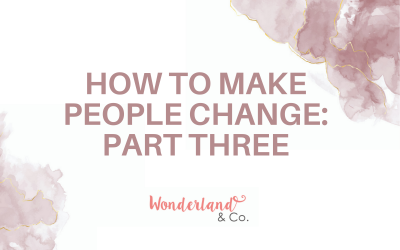 How to Make People Change: Part Three