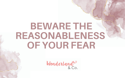 Beware the Reasonableness of Your Fear
