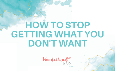 How to Stop Getting What You Don't Want