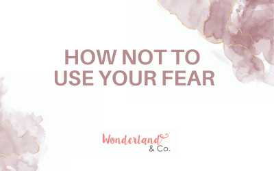 How Not to Use Your Fear