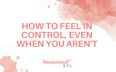 How to Feel in Control, Even When You Aren't
