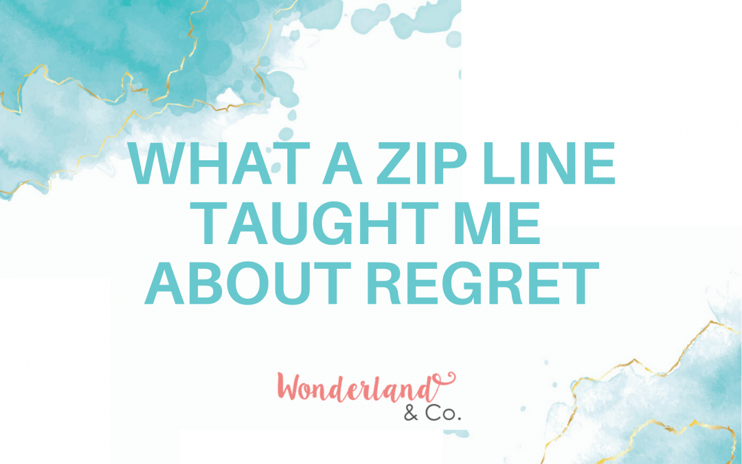 What a Zip Line Taught Me About Regret