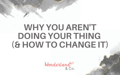 Why You Aren't Doing Your Thing (& How To Change It)