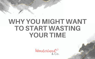 Why You Might Want to Start Wasting Your Time