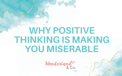 Why Positive Thinking is Making You Miserable