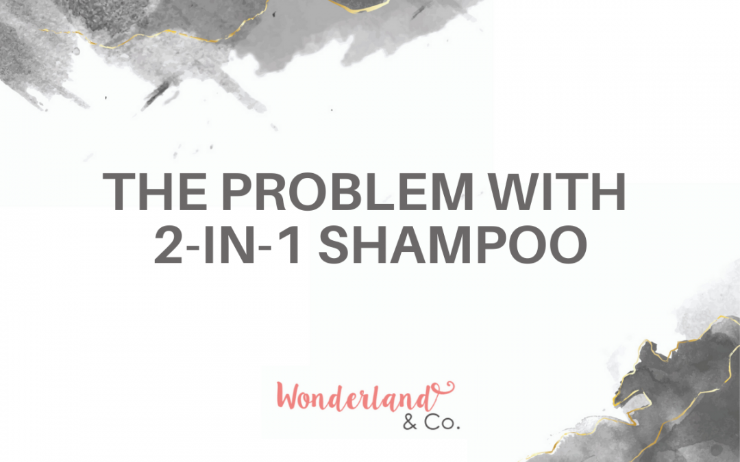 The Problem with 2-in-1 Shampoo