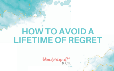 How to Avoid a Lifetime of Regret