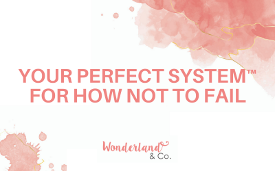 Your Perfect System™ for How Not To Fail