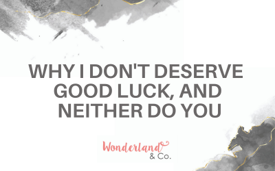 Why I Don't Deserve Good Luck, and Neither Do You
